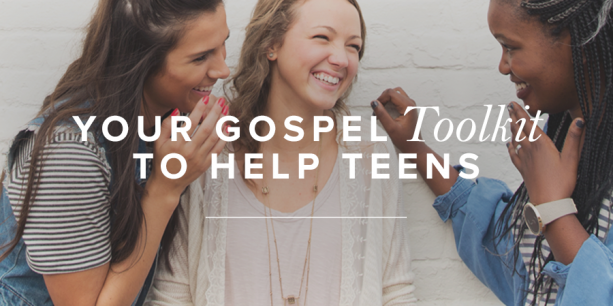 Your Gospel Toolkit to Help Teens