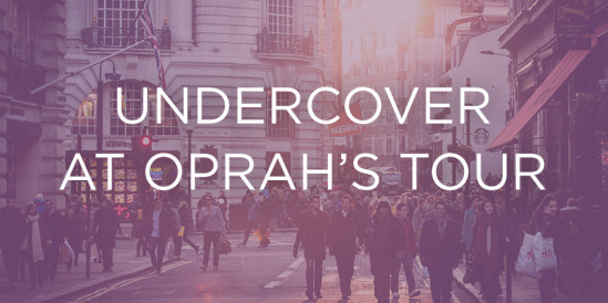 Undercover at Oprah's Tour