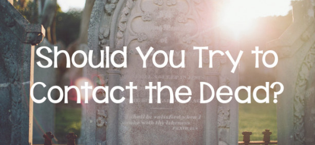 Should You Try to Contact the Dead?