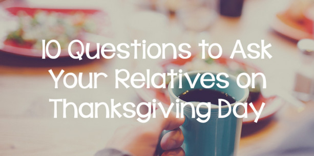 10 Questions to Ask Your Relatives on Thanksgiving Day