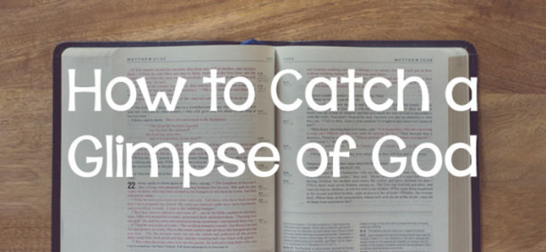How to Catch a Glimpse of God