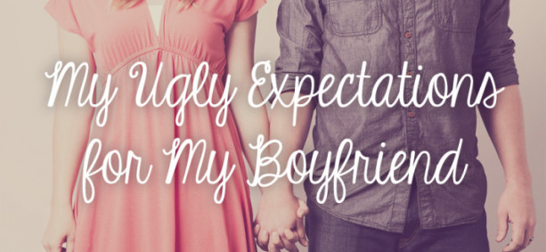 My Ugly Expectations for My Boyfriend