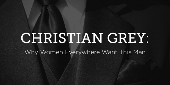 Christian Grey: Why Women Everywhere Want This Man