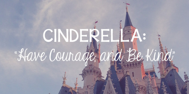 "Cinderella: ""Have Courage, and Be Kind"""