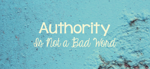 Authority Is Not a Bad Word