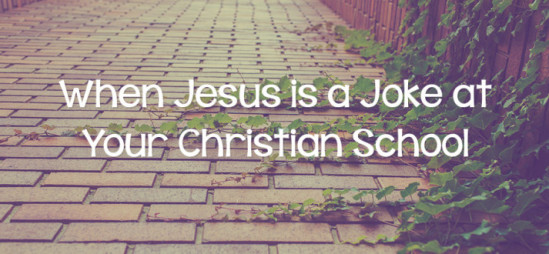 When Jesus Is a Joke at Your Christian School