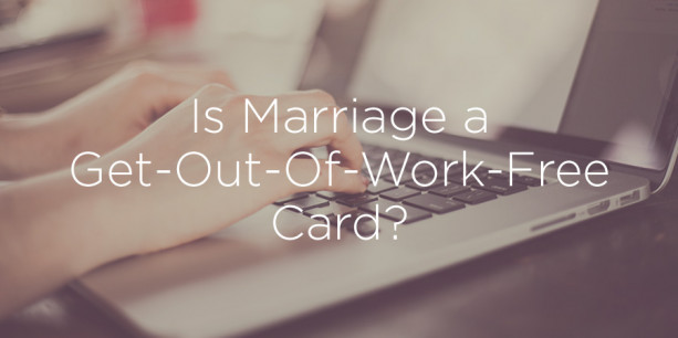Is Marriage a Get-Out-Of-Work-Free Card?