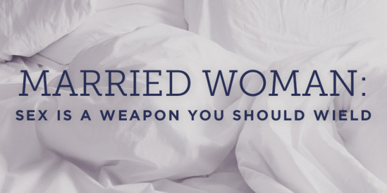 Married Woman: Sex Is a Weapon You Should Wield