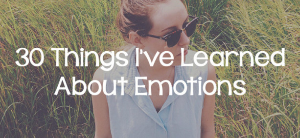 30 Things I've Learned About Emotions