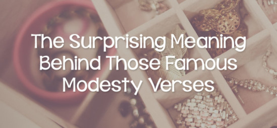 The Surprising Meaning Behind Those Famous Modesty Verses