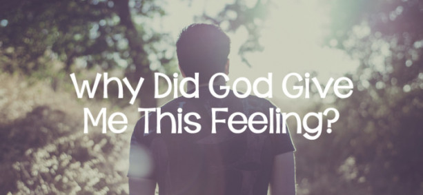Why Did God Give Me This Feeling?