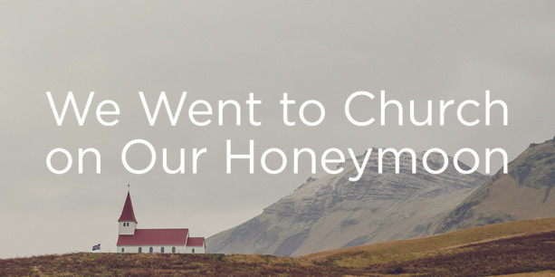 We Went to Church on Our Honeymoon