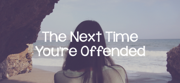The Next Time You're Offended