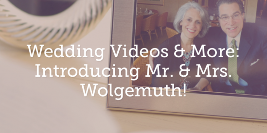 Wedding Videos & More: Introducing Mr. & Mrs. Wolgemuth!
