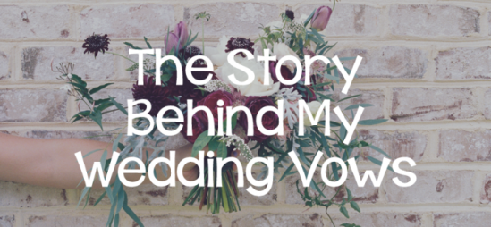 The Story Behind My Wedding Vows