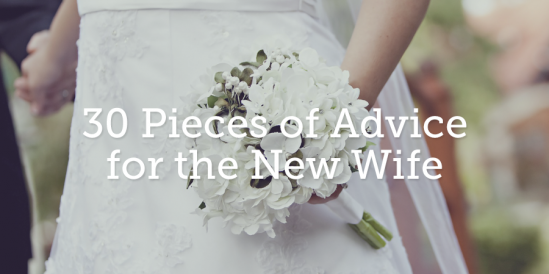30 Pieces of Advice for the New Wife