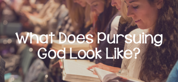 What Does Pursuing God Look Like