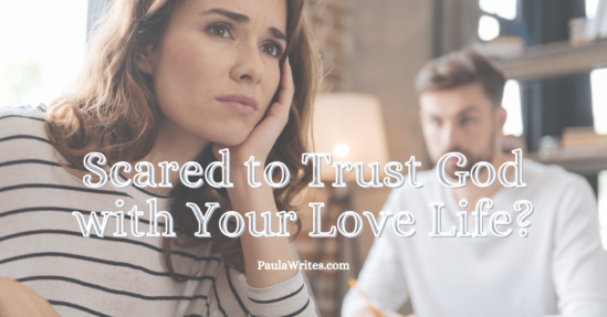 Scared to Trust God with Your Love Life?