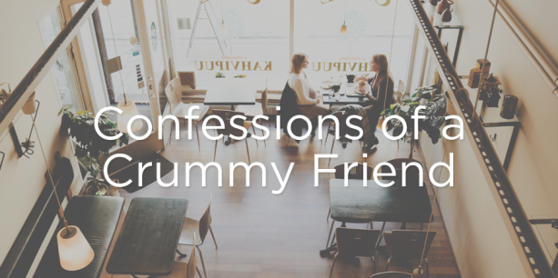 Confessions of a Crummy Friend
