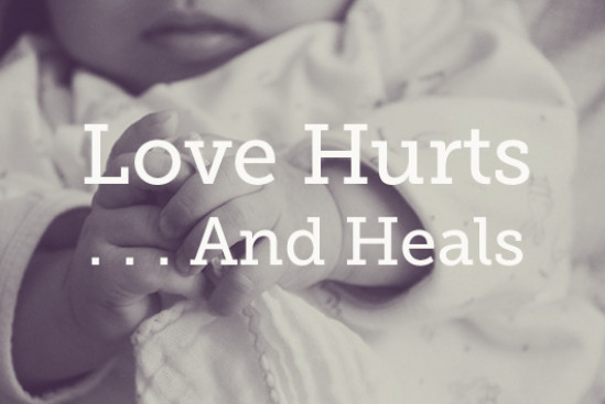 Love Hurts . . . And Heals