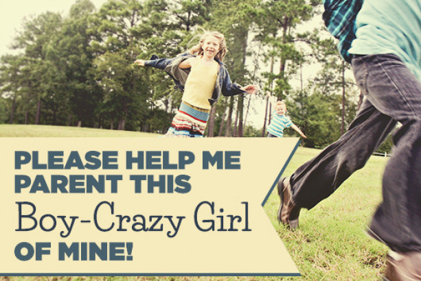 Please Help Me Parent This Boy-Crazy Girl of Mine!