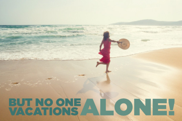 But No One Vacations Alone!