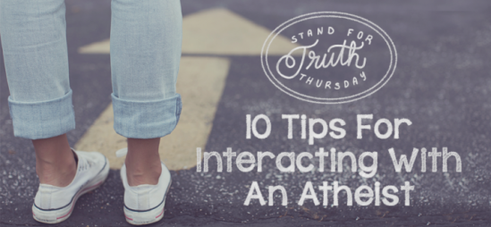 10 Tips for Interacting with an Atheist