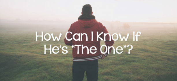 How Can I Know If He's 'The One'?