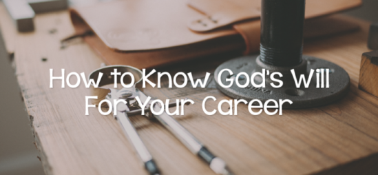 How to Know God's Will For Your Career
