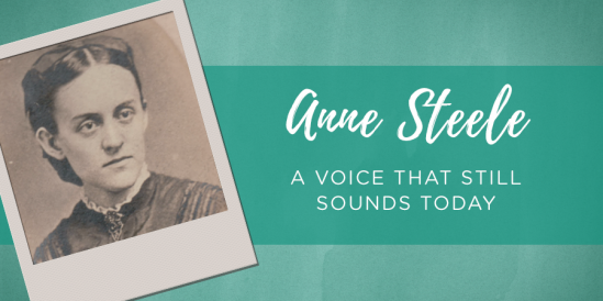 Anne Steele: A Voice That Still Sounds Today