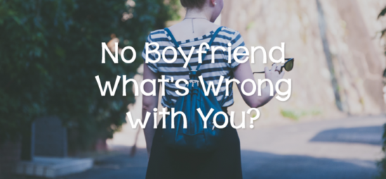 No Boyfriend? What's Wrong with You?