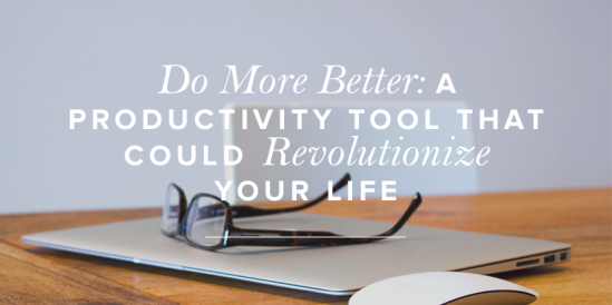 Do More Better: A Productivity Tool That Could Revolutionize Your Life