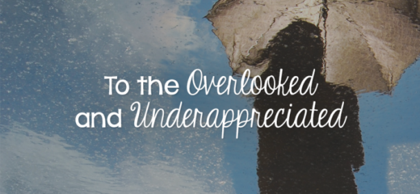 To the Overlooked and Underappreciated