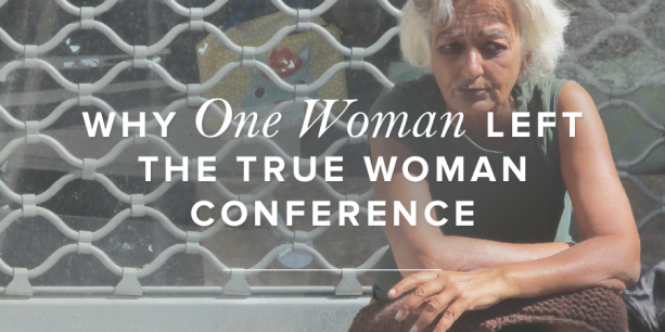 Why One Woman Left the True Woman Conference