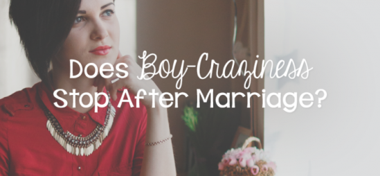 Does Boy-Craziness Stop After Marriage?