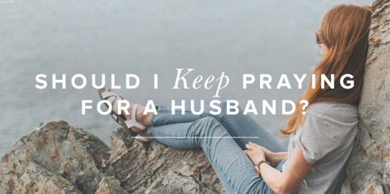 Should I Keep Praying for a Husband?