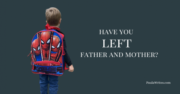 Have You Left Father and Mother?