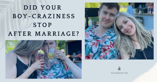 Did Your Boy-Craziness Stop After Marriage?