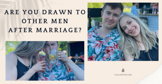 Are You Drawn to Other Men After Marriage?