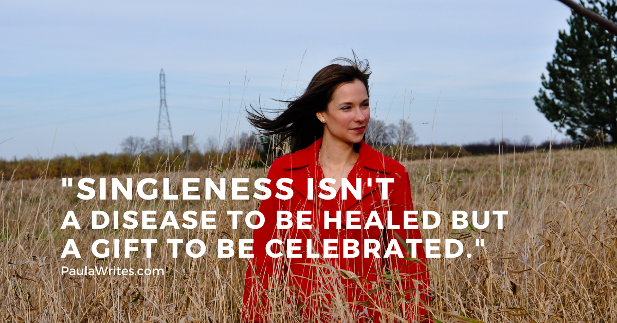 """singleness isn't a disease to be healed but a gift to be celebrated"" quote"