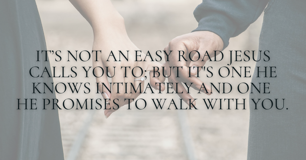 """quote: """"It's not an easy road Jesus calls you to, but it is one your suffering Savior knows intimately, and one He promises to walk with you."""""""